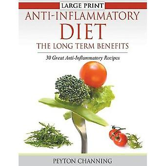 AntiInflammatory Diet The Long Term Benefits Large Print 30 Great AntiInflammatory Recipes by Channing & Peyton