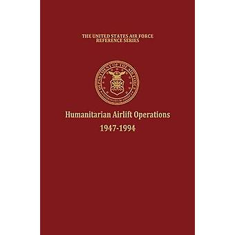 Humanitarian Airlift Operations 19471994 The United States Air Force Reference Series by Haulman & Daniel L.