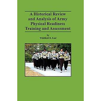 A Historical Review and Analysis of Army Physical Readiness Training and Assessment by East & Whitfield B.