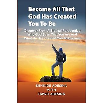 Become All That God Has Created You to Be by Adesina & Kehinde
