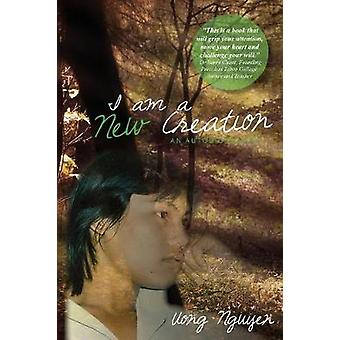 I Am A New Creation An Autobiography by Nguyen & Uong