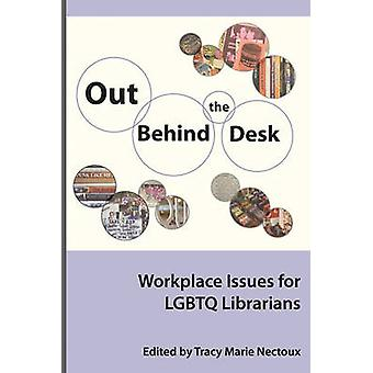 Out Behind the Desk Workplace Issues for Lgbtq Librarians by Nectoux & Tracy