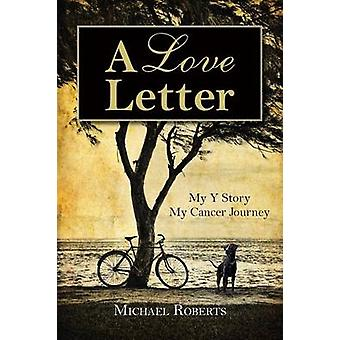 A Love Letter My Y Story My Cancer Journey by Roberts & Michael