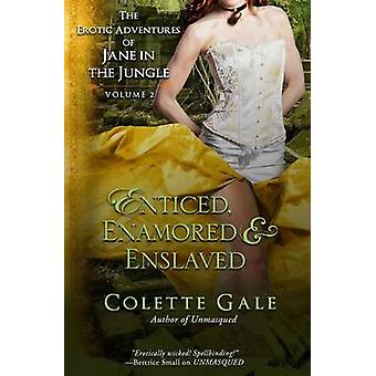 Enticed Enamored  Enslaved The Erotic Adventures of Jane in the Jungle vol. 2 by Gale & Colette