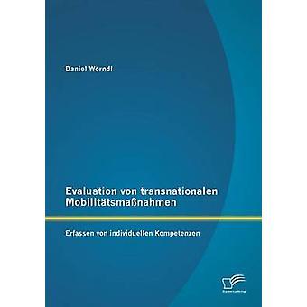 Evaluation von transnationalen Mobilittsmanahmen Erfassen von individuellen Kompetenzen by Wrndl & Daniel