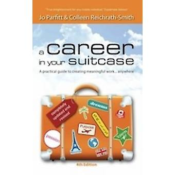 A Career in Your Suitcase  A Practical Guide to Creating Meaningful Work... Anywhere by Parfitt & Jo