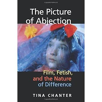 The Picture of Abjection - Film - Fetish - and the Nature of Differenc