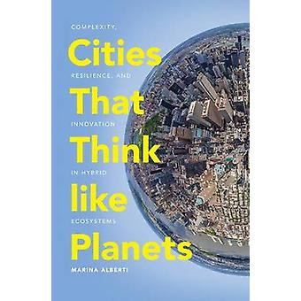 Cities That Think Like Planets - Complexity - Resilience - and Innovat