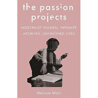 The Passion Projects - Modernist Women - Intimate Archives - Unfinishe