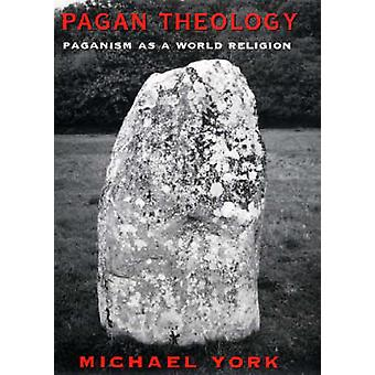 Pagan Theology - Paganism as a World Religion by Michael York - 978081