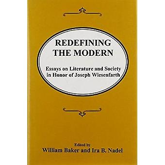 Redefining the Modern - Essays in Literature and Society in Honor of J