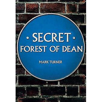 Secret Forest of Dean by Mark Turner - 9781445684956 Book