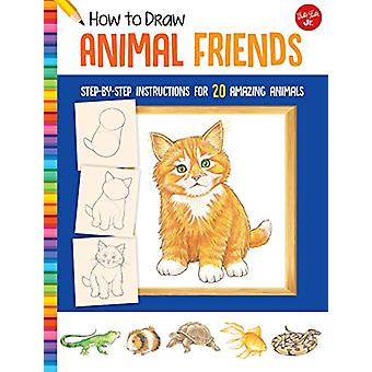 How to Draw Animal Friends - Step-by-step instructions for 20 amazing