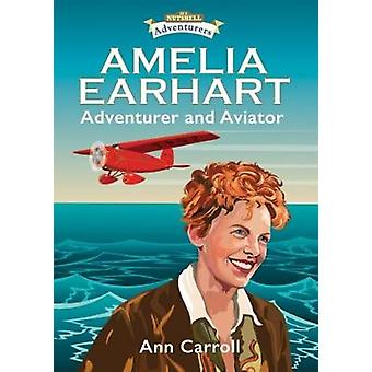 Amelia Earhart - Adventurer and Aviator by Ann Carroll - 9781781998427