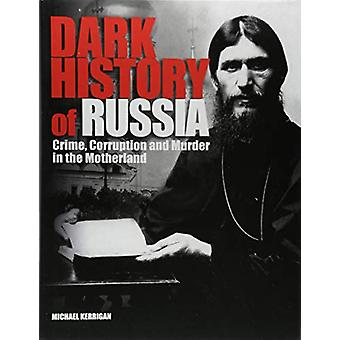 Dark History of Russia - Crime - Corruption and Murder in the Motherla