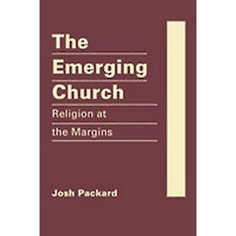 The Emerging Church - Religion at the Margins by Josh Packard - 978193