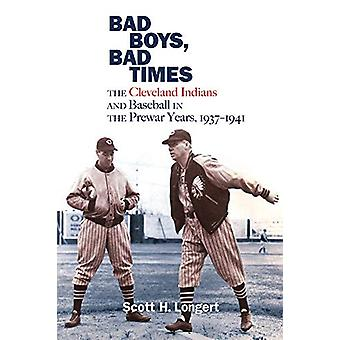 Bad Boys - Bad Times - The Cleveland Indians and Baseball in the Prewa