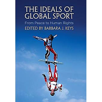 The Ideals of Global Sport - From Peace to Human Rights by Barbara J.