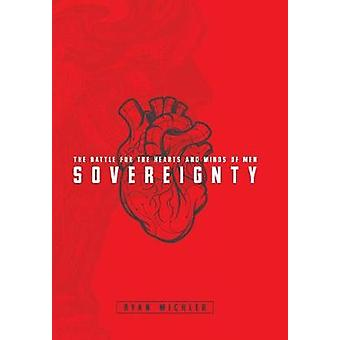 Sovereignty - The Battle for the Hearts and Minds of Men by Ryan Michl