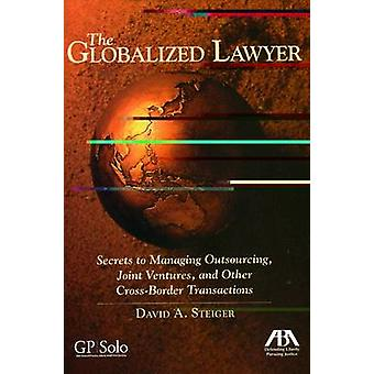 The Globalized Lawyer - Secrets to Managing Outsourcing - Joint Ventur