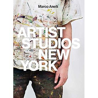 Marco Anelli - Artist Studios New York by Marco Anelli - 9788862087001