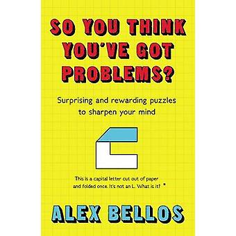 So You Think You've Got Problems? - Surprising and rewarding puzzles t