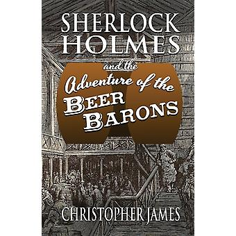 Sherlock Holmes and The Adventure of The Beer Barons by James & Christopher