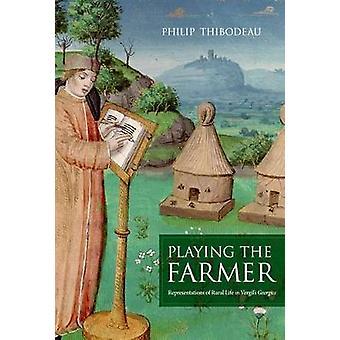 Playing the Farmer - Representations of Rural Life  in Vergil's Georgics