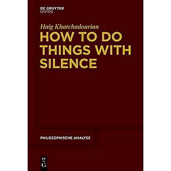 Hur man gör saker med tystnad av Haig Khatchadourian - 9781501510472