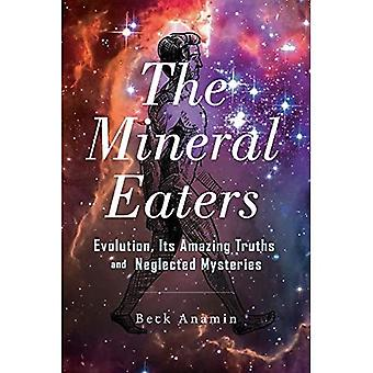 The Mineral Eaters: Evolution Its Amazing Truths and Neglected Mysteries