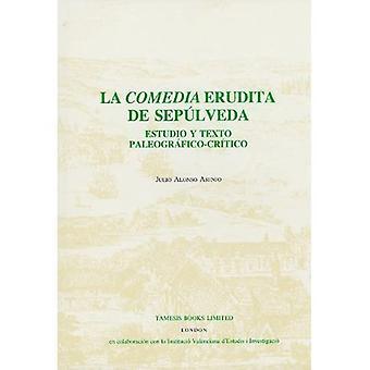 La Comedia Erudita de Sepulveda: Estudio y Texto Paleografico-critico (Coleccion Tamesis: Serie B, Textos)