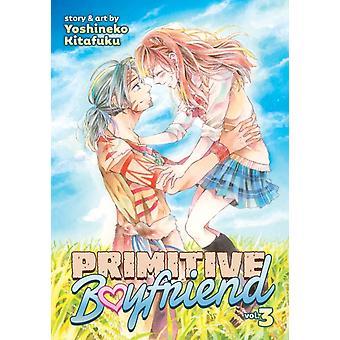 Primitive Boyfriend Vol. 3 by Kitafuku & Yoshineko