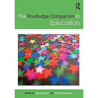 The Routledge Companion to Education by Edited by Andrew Peterson Edited by James Arthur
