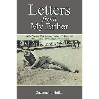Letters from My Father - And the Healing They Brought Forth Forty Year