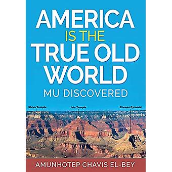 America Is the True Old World - Mu Discovered by Amunhotep Chavis El-B