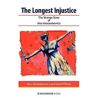 The Longest Injustice - The Strange Story of Alex Alexandrowicz by Ale