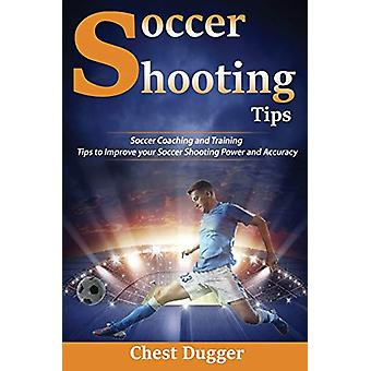 Soccer Shooting Tips - Soccer Coaching and Training Tips to Improve Yo