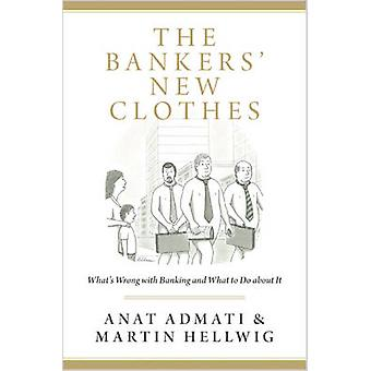 The Bankers` New Clothes - What`s Wrong with Banking and What to Do about It