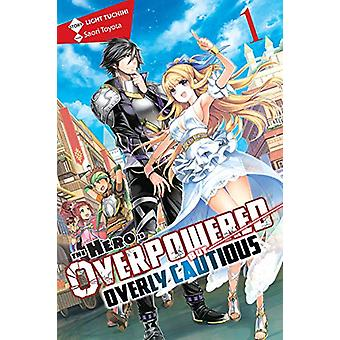 The Hero Is Overpowered but Overly Cautious, Vol. 1 (light novel) by Light Tuchihi (Paperback, 2019)