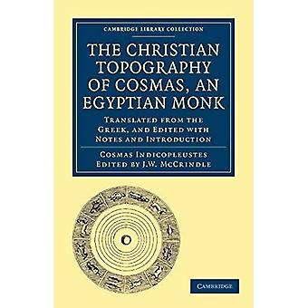 The Christian Topography of Cosmas, an Egyptian Monk: Translated from the Greek, and Edited with Notes and Introduction
