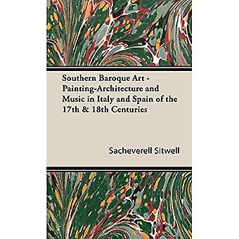 Southern Baroque Art - Painting-Architecture and Music in Italy and Spain of the 17th &; 18th Centuries
