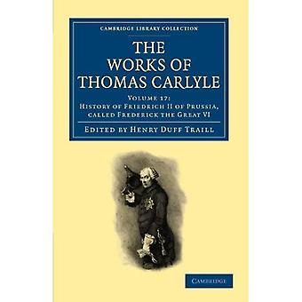 The Works of Thomas Carlyle 30 Volume Set: The Works of Thomas Carlyle: Volume 17: History of Friedrich II of...