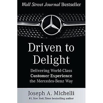 Driven to Delight Delivering WorldClass Customer Experience the MercedesBenz Way by Joseph Michelli