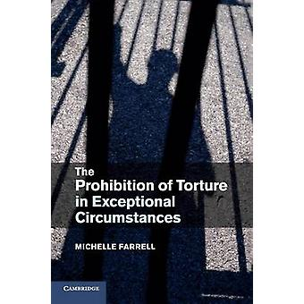 The Prohibition of Torture in Exceptional Circumstances by Farrell & Michelle
