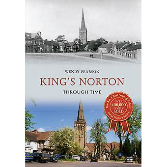 King's Norton Through Time by Wendy Pearson - 9781445608334 Book