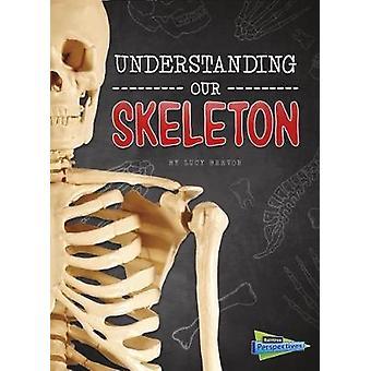 Understanding Our Skeleton by Understanding Our Skeleton - 9781474737