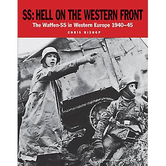 Ss - Hell on the Western Front - The Waffen-Ss in Western Europe 1940-4