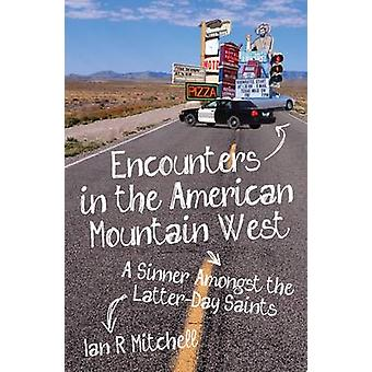 Encounters in the American Mountain West - A Sinner Amongst the Latter