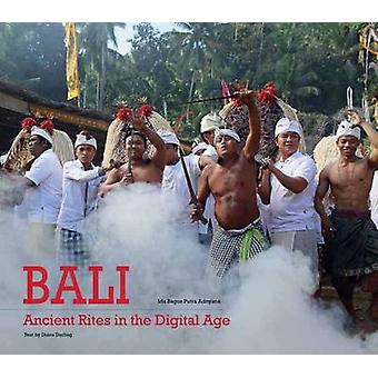 Bali - Ancient Rites in the Digital Age by Diana Darling - 9789798926