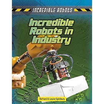 Unglaubliche Roboter in der Industrie von Louise Spilsbury - 9781474732031 Buch